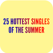25 Hottest Singles Of The Summer
