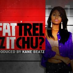 FAT TREL - Iz It Chu?  (Prod. By Kane Beatz)