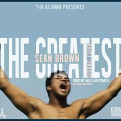 Sean Brown - The Greatest  Feat. Ariez Onasis (Prod. By Alex Kresovich)