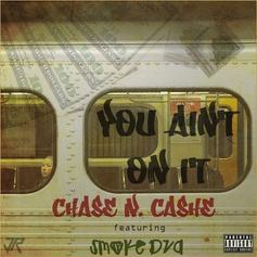 Chase N. Cashe - You Ain't On It Feat. Smoke DZA
