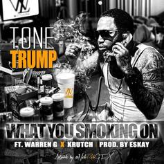 Tone Trump - What You Smoking On Feat. Warren G And Krutch