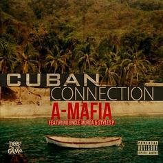 A-Mafia - Cuban Connection Feat. Uncle Murda & Styles P