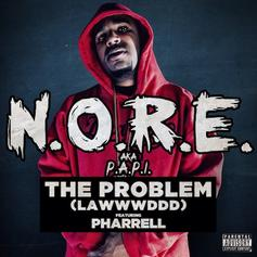 N.O.R.E. - The Problem (Lawwwddd) [CDQ] Feat. Pharrell
