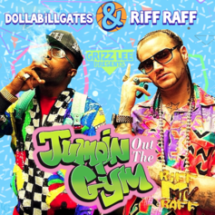 DOLLABILLGATES & RiFF RAFF - Grizz Lee Presents: Jumpin Out The Gym