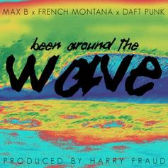 Harry Fraud - Been Around The Wave Feat. Max B, French Montana & Daft Punk