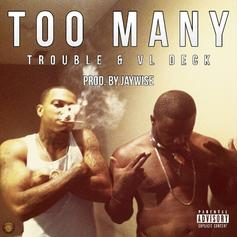 Trouble (ATL) - Too Many Feat. VL Deck