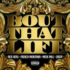 Rick Ross - Bout That Life  [CDQ/Mastered] Feat. Diddy, Meek Mill & French Montana (Prod. By The MeKanics)