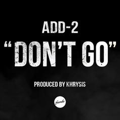 Add-2 - Don't Go  (Prod. By Khrysis)