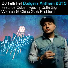 DJ Felli Fel - Dodgers Anthem 2013 Feat. Ice Cube, Tyga, Ty Dolla $ign, Warren G, Chino XL & Problem