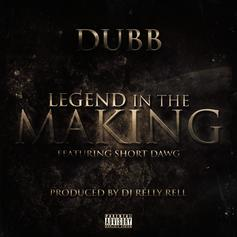 DUBB - Legend In The Making Feat. Short Dawg