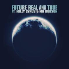 Future - Real And True  [CDQ] Feat. Miley Cyrus & Mr Hudson (Prod. By Mike Will Made It)