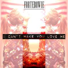 ForteBowie - I Can't Make You Love Me