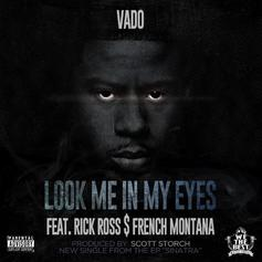 Vado - Look Me In My Eyes  Feat. Rick Ross & French Montana