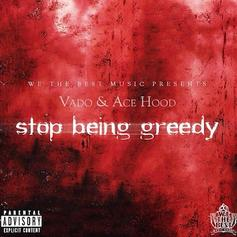 Vado - Stop Being Greedy (Freestyle) Feat. Ace Hood