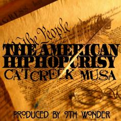 Catcreek Musa - The American HipHopcrisy  (Prod. By 9th Wonder)