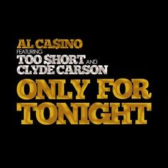 Al Ca$ino - Only For Tonight Feat. Too Short $ Clyde Carson