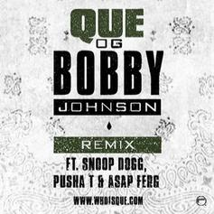 Que - OG Bobby Johnson (Remix) Feat. Snoop Dogg, Pusha T & A$AP Ferg