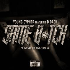Young Cypher - Same Bitch Feat. D Dash