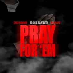 Rookie Cartrite - Pray For 'Em Feat. Sean Brown & KaliRaps
