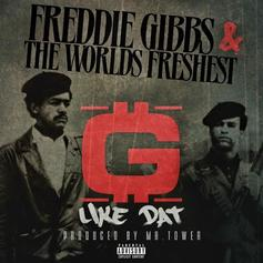 Freddie Gibbs - G Like Dat Feat. The World's Freshest