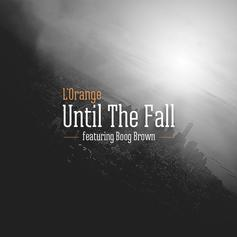 L'Orange - Until The Fall Feat. Boog Brown