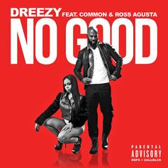 Dreezy - No Good Feat. Common & Ross Augusta
