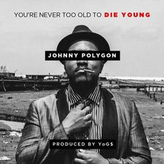 Johnny Polygon - You're Never Too Old To Die Young