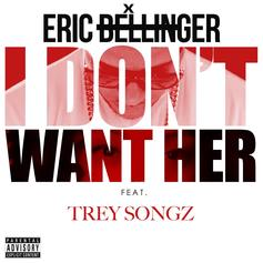 Eric Bellinger - I Don't Want Her (Remix) Feat. Trey Songz