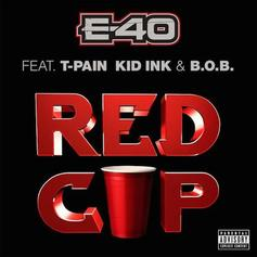 E-40 - Red Cup Feat. T-Pain, Kid Ink & B.o.B