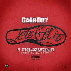 Ca$h Out - Let's Get It (Remix) Feat. Ty Dolla $ign & Wiz Khalifa