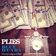 Plies - Blue Hunda  (Prod. By League Of Starz)