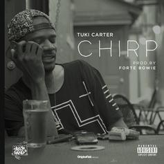 Tuki Carter - Chirp  (Prod. By Forte Bowie)