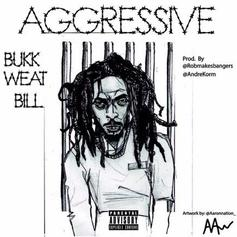 Bukkweat Bill - Aggressive