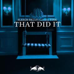 Sleigh Bells - That Did It Feat. Tink