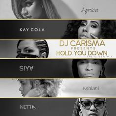 DJ Carisma - Hold You Down (The Queen Mix) Feat. Kehlani, Siya, Kay Cola, Lyrica Anderson & Netta B