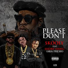 Skooly - Please Don't Feat. Short Dawg