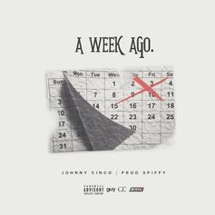 Johnny Cinco - Week Ago  (Prod. By Spiffy)