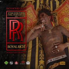 If You Ever Think I Will Stop Goin' In Ask RR (Royal Rich)