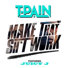 T-Pain - Make That Shit Work Feat. Juicy J