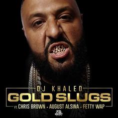 DJ Khaled - Gold Slugs Feat. Chris Brown, August Alsina & Fetty Wap