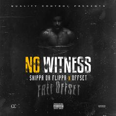 Skippa Da Flippa - No Witness Feat. Offset