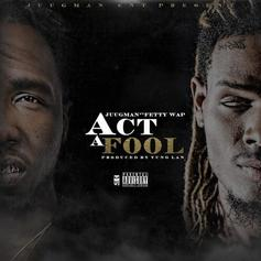 Yung Ralph - Act A Fool Feat. Fetty Wap