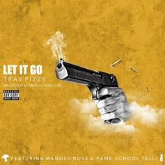 Tray Pizzy - Let It Go Feat. Fameschool Telli & Manolo Rose