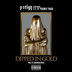 P Reign - Dipped In Gold Feat. T.I. & Young Thug