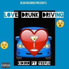 KiD3RD - Love Drunk Driving Feat. Teeflii