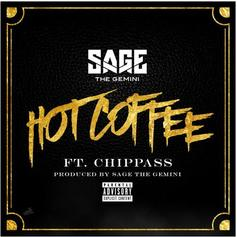 Sage The Gemini - Hot Coffee Feat. Chippass