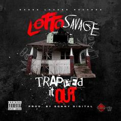 Lotto Savage - Trapped It Out (Prod. By Sonny Digital)