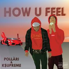 Pollàri - How U Feel Feat. K$upreme