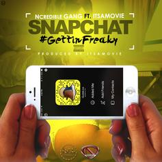 Ncredible Gang - Snapchat (Gettin Freaky) Feat. ItsAMovie