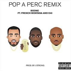 Boone - Pop A Perc (Remix)  Feat. French Montana & E-40